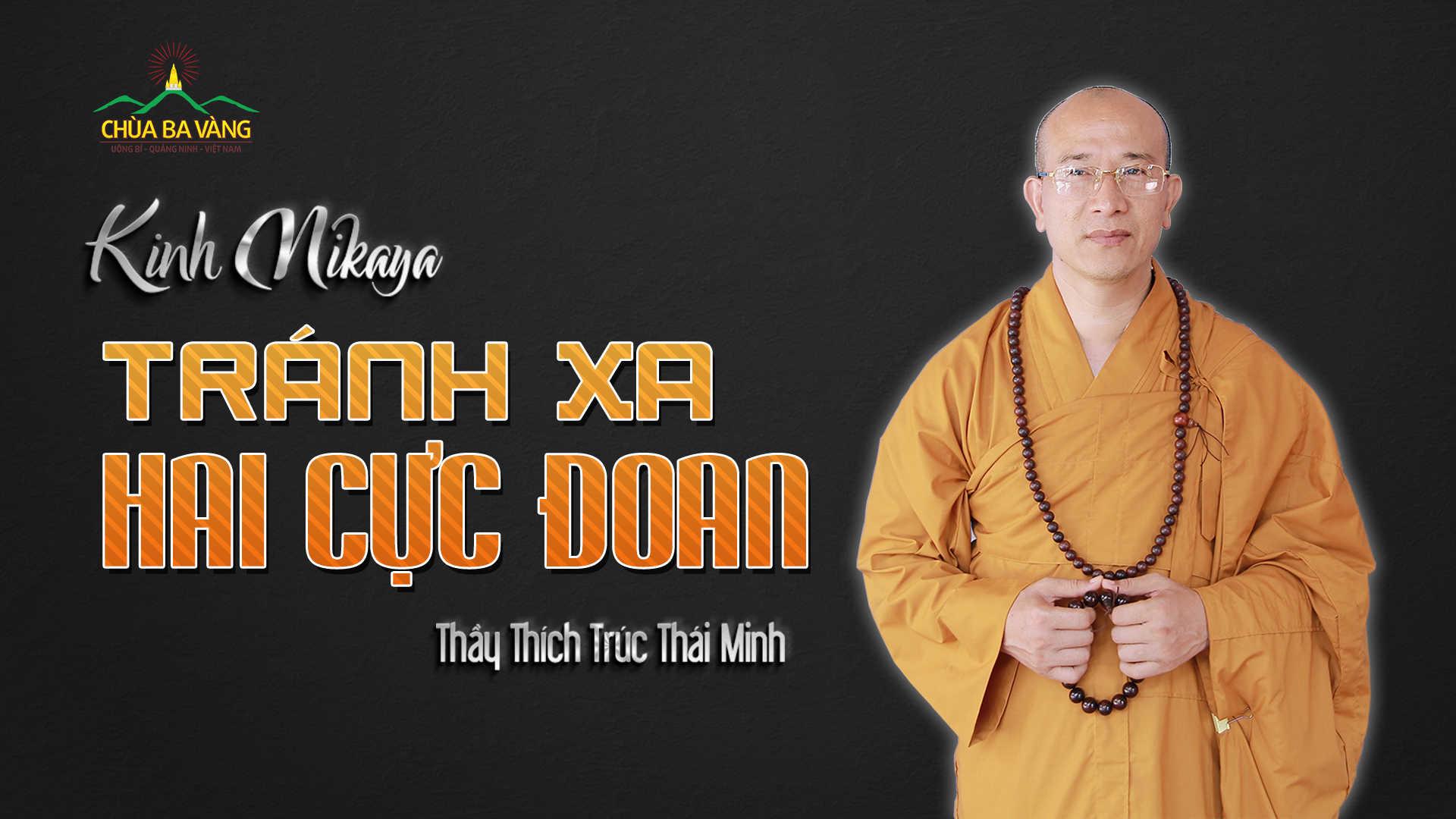 Tránh xa hai cực đoan Thầy Thích Trúc Thái Minh chùa Ba Vàng.