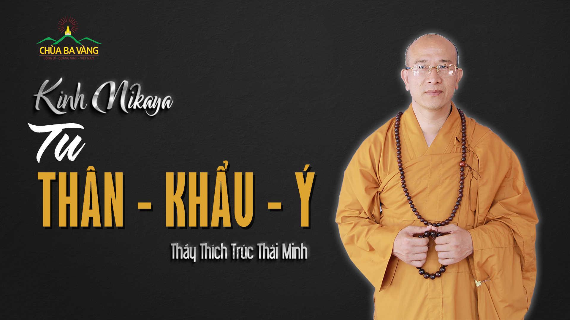 Tu thân, khẩu, ý giảng sư Thầy Thích Trúc Thái Minh chùa Ba Vàng.