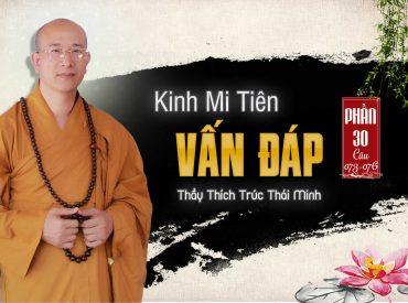 Kinh mi tiên vấn đáp phần 30 Thầy Thích Trúc Thái Minh chùa Ba Vàng.