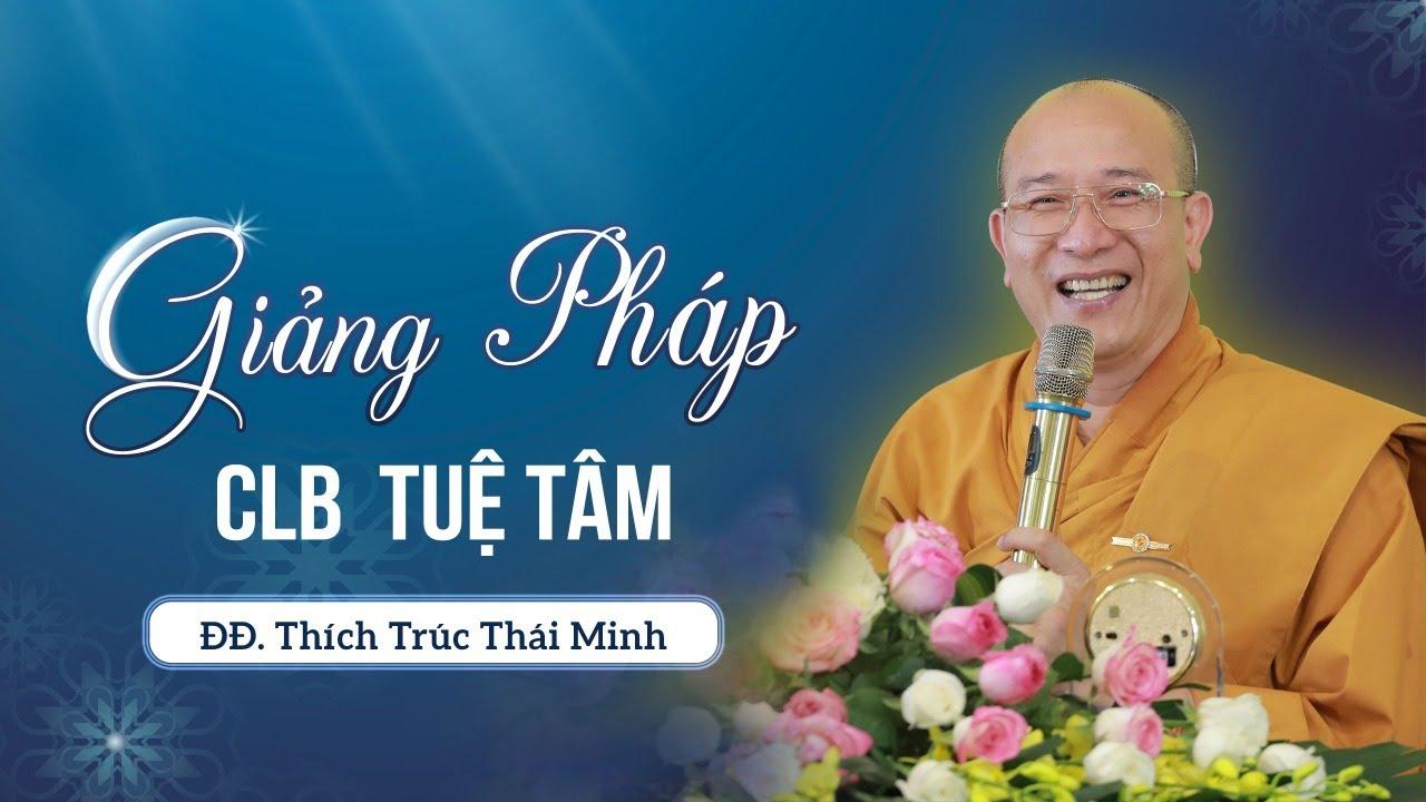 Thời khóa thính Pháp - CLB Tuệ Tâm - Thầy Thích Trúc Thái Minh
