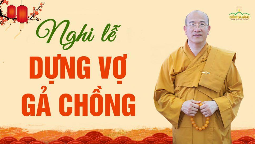 Nghi lễ khi dựng vợ gả chồng cho con Thầy Thích Trúc Thái Minh - Chùa Ba Vàng