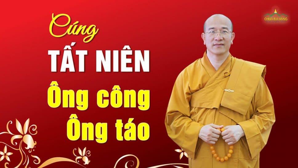Bài cúng tất niên Ông Công, Ông Táo năm 2020 chùa Ba Vàng Thầy Thích Trúc Thái Minh