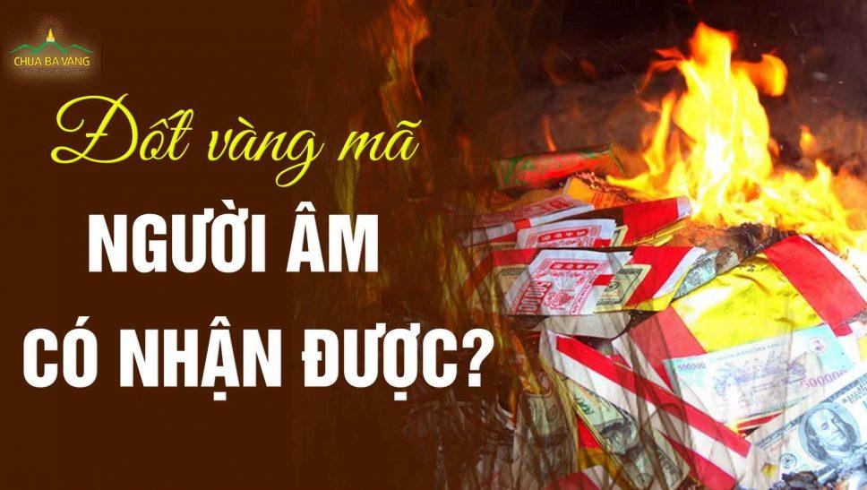 Đốt vàng mã người âm có nhận được không? Thầy Thích Trúc Thái Minh chùa Ba Vàng