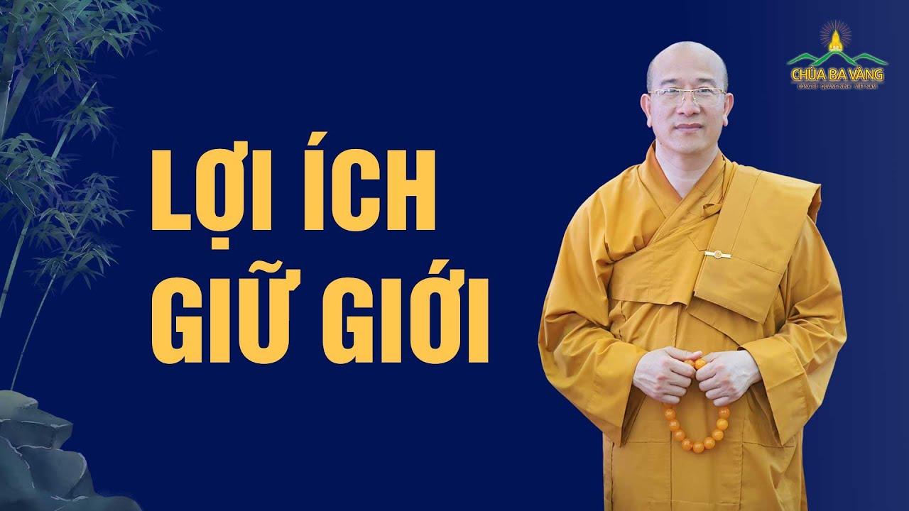 10 lợi ích của việc giữ giới - Thầy Thích Trúc Thái Minh