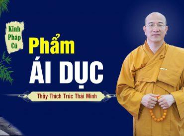 Phẩm Ái Dục, kinh Pháp Cú - Thầy Thích Trúc Thái Minh giảng
