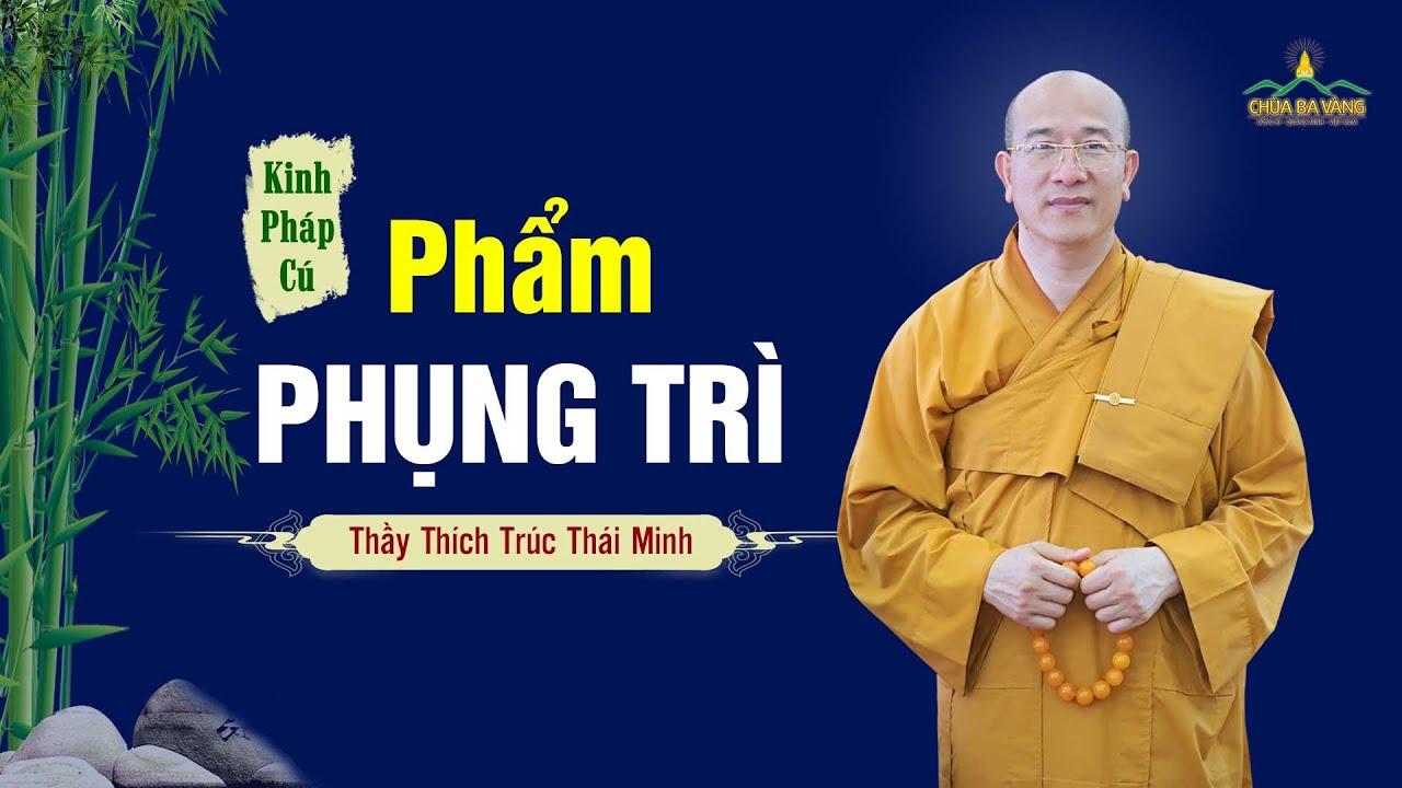 Phẩm Phụng Trì , kinh Pháp Cú - Thầy Thích Trúc Thái Minh giảng