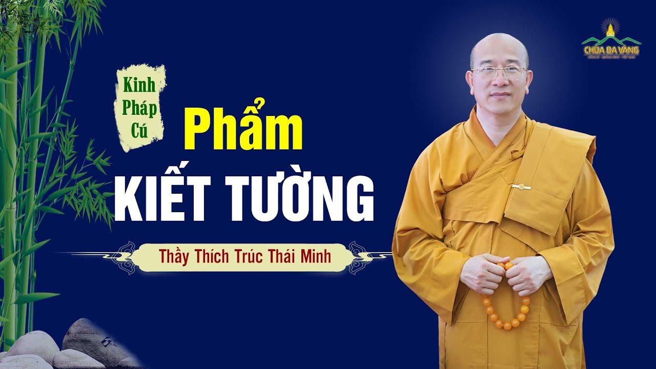 Phẩm Kiết Tường, kinh Pháp Cú - Thầy Thích Trúc Thái Minh giảng