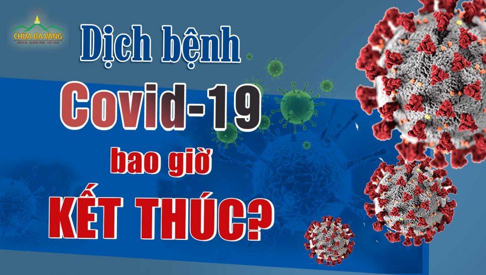 Dịch bệnh Covid-19 (virus Corona) bao giờ mới kết thúc?