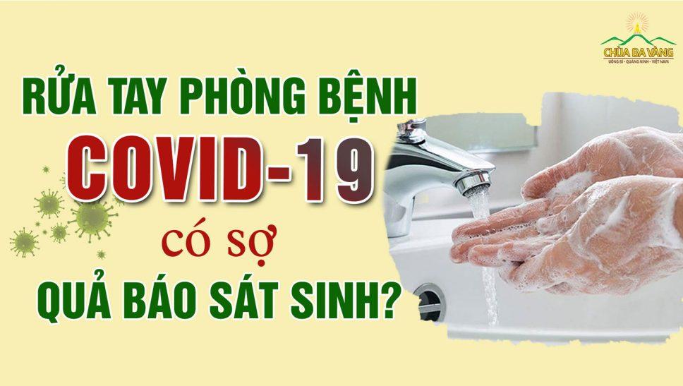 Rửa tay phòng chống dịch bệnh Covid-19 có sợ bị quả báo sát sinh?