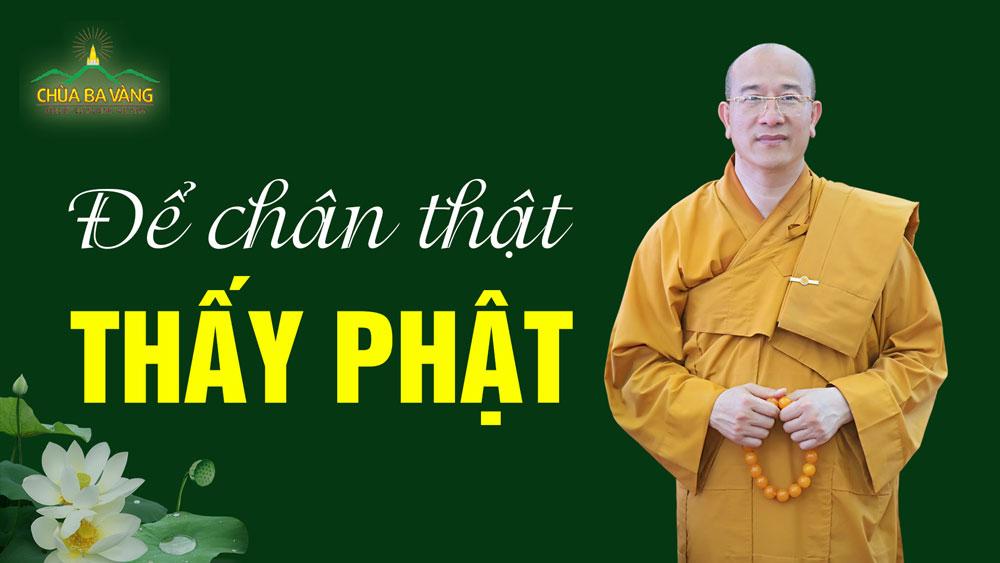 Người Phật tử cần tu thế nào để được chân thật thấy Phật?