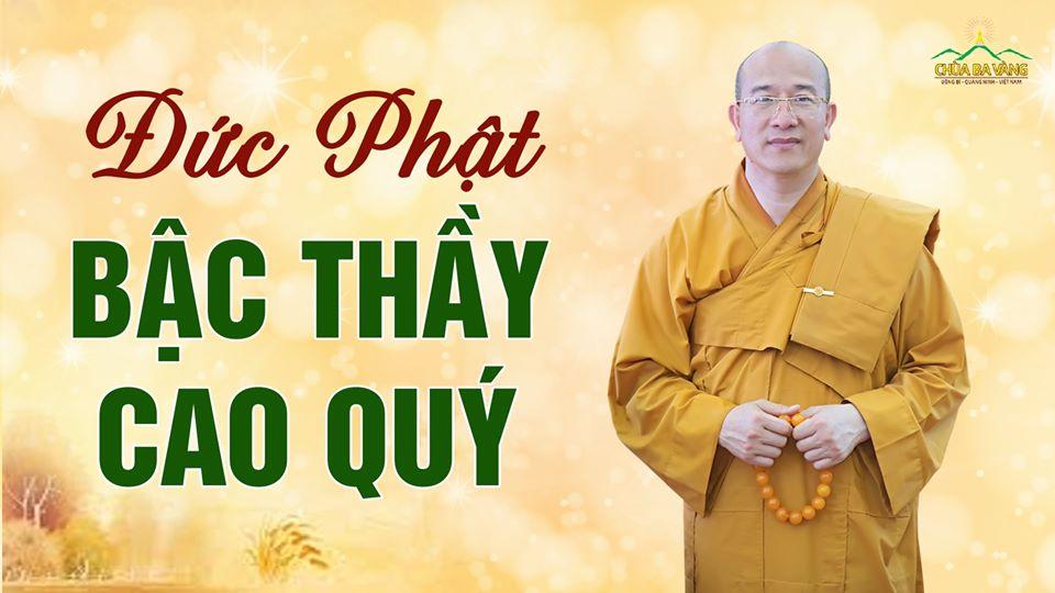 Đức Phật - bậc Thầy cao quý của chúng sinh