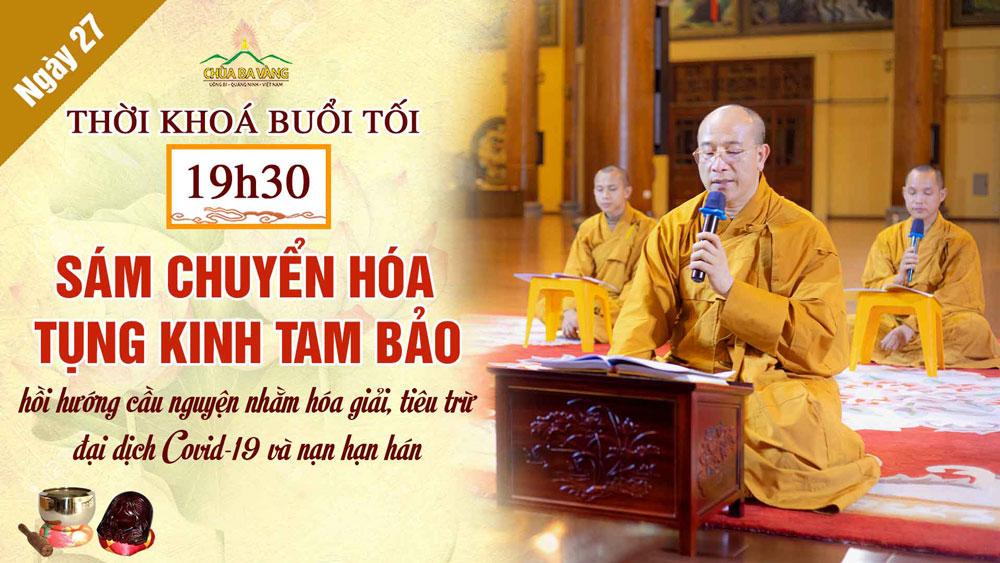 [Ngày 27 – Khóa lễ tối] Chương trình dành cho Phật tử tu tập tại nhà hồi hướng cầu nguyện nhằm hóa giải, tiêu trừ đại dịch COVID-19 và nạn hạn hán