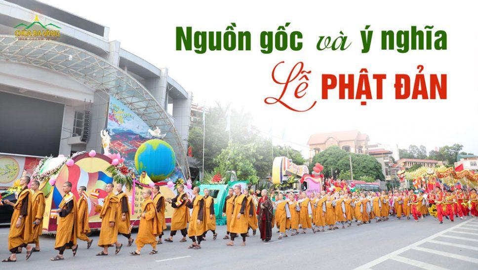 Nguồn gốc và ý nghĩa của ngày lễ Phật đản