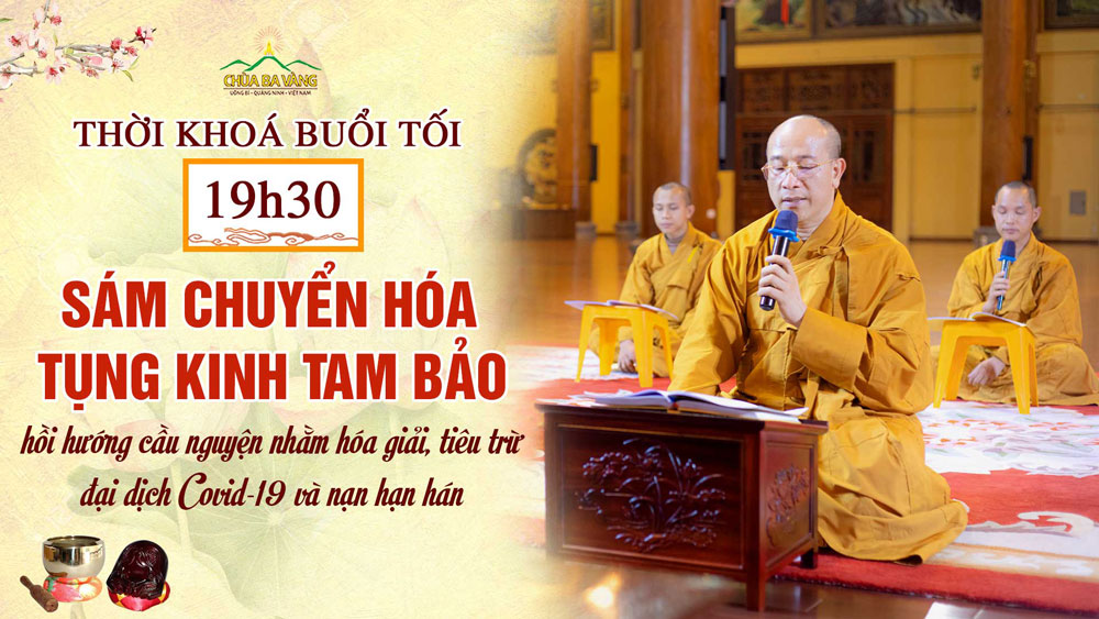[Ngày 33 – Khóa lễ tối] Chương trình dành cho Phật tử tu tập tại nhà hồi hướng cầu nguyện nhằm hóa giải, tiêu trừ đại dịch COVID-19 và nạn hạn hán
