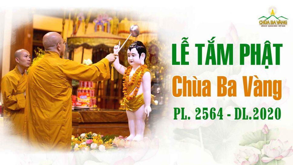 Nghi lễ tắm Phật vô cùng trang nghiêm và thiêng liêng tại Chùa Ba Vàng