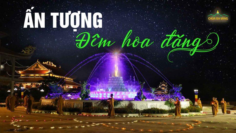 Khoảnh khắc linh thiêng và vô cùng ấn tượng trong đêm hoa đăng mừng Phật Đản