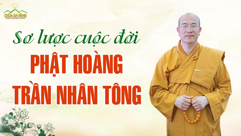 Sơ lược cuộc đời Phật hoàng Trần Nhân Tông và bài kệ Cư trần lạc đạo phú