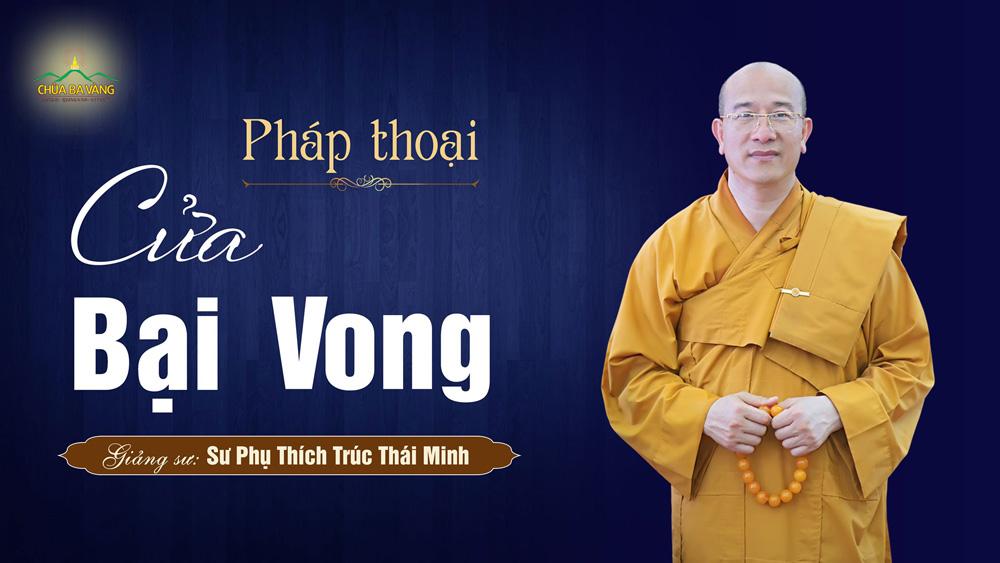 Pháp thoại: Cửa bại vong | Sư Phụ Thích Trúc Thái Minh