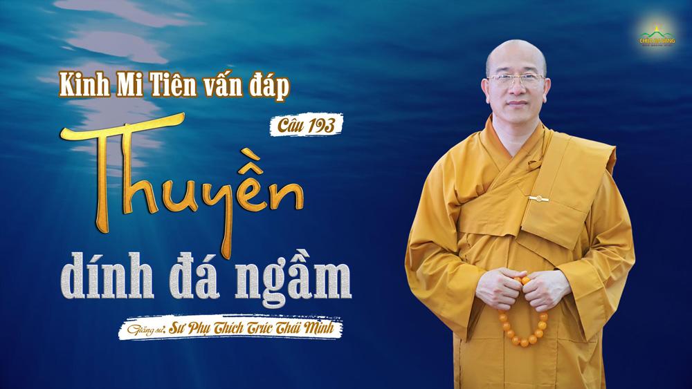 Thuyền dính đá ngầm | Kinh Mi Tiên vấn đáp câu 193 | Thầy Thích Trúc Thái Minh