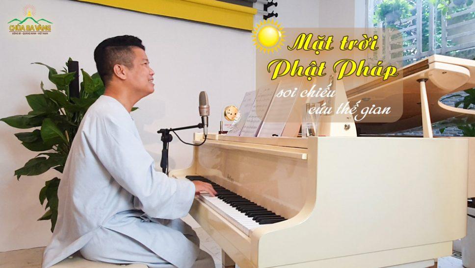 """Ca khúc """" Mặt trời Phật Pháp soi chiếu cứu thế gian"""" - Thể hiện và phổ nhạc: Nhạc sĩ Nam Chung"""