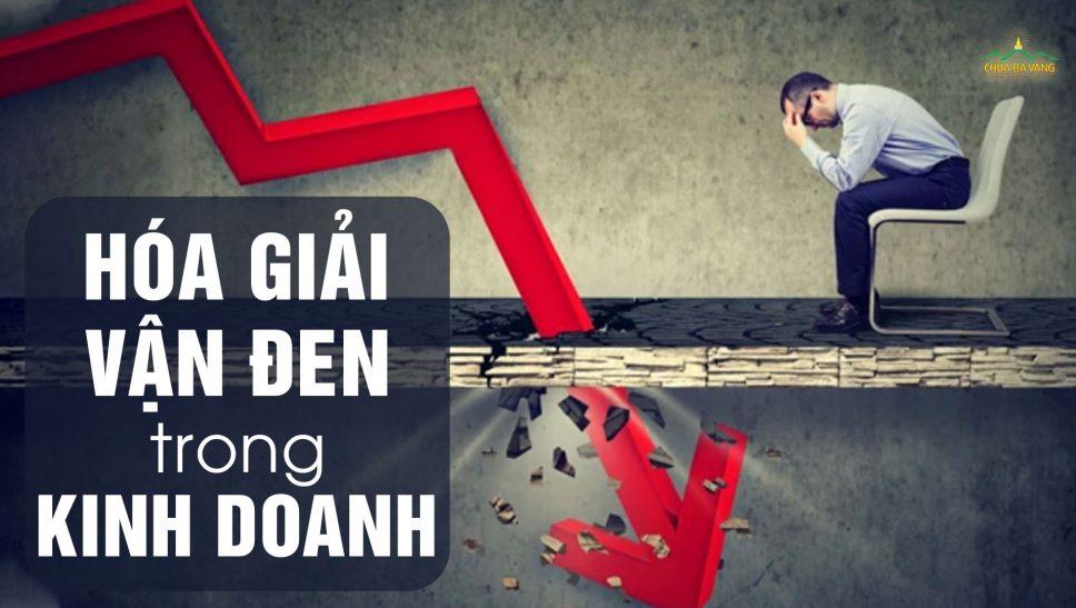 Kinh doanh dẫn đến thua lỗ phải làm cách nào để hóa giải vận đen?