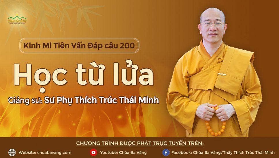 Học từ lửa | Câu 199 Kinh Mi Tiên vấn đáp | Thầy Thích Trúc Thái Minh