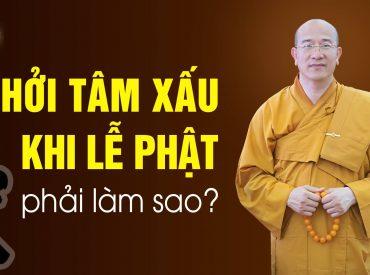 Khởi tâm bất kính khi lễ Phật, niệm Phật phải làm sao?